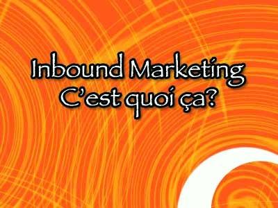 Inbound marketing, c'est quoi ça
